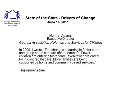 State of the State - Drivers of Change June 14, 2011 Normer Adams Executive Director Georgia Association of Homes and Services for Children In 2009, I.