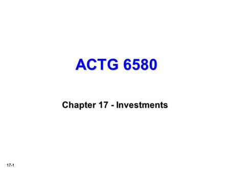 17-1 ACTG 6580 Chapter 17 - Investments. 17-2 ACCOUNTING FOR FINANCIAL ASSETS Financial Asset   Cash.   Equity investment of another company (e.g.,
