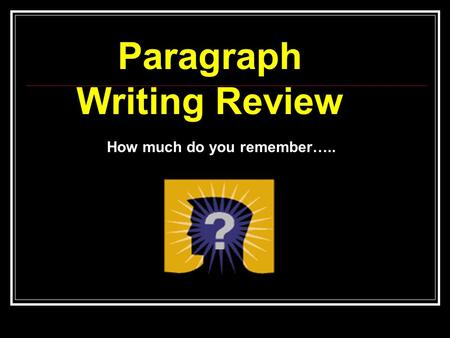 Paragraph Writing Review How much do you remember…..