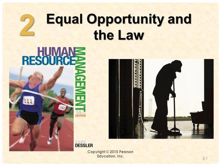 2 Equal Opportunity and the Law 2 Copyright © 2015 Pearson Education, Inc. 2-1.