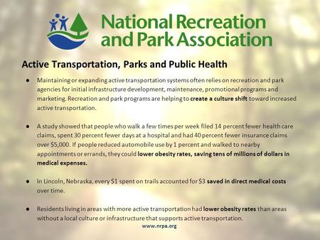 Active Transportation, Parks and Public Health ●Maintaining or expanding active transportation systems often relies on recreation and park agencies for.