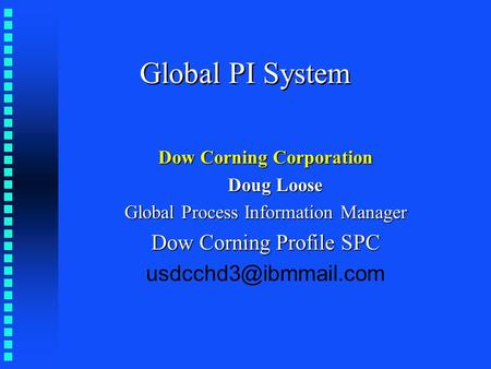 Global PI System Dow Corning Corporation Doug Loose Global Process Information Manager Dow Corning Profile SPC