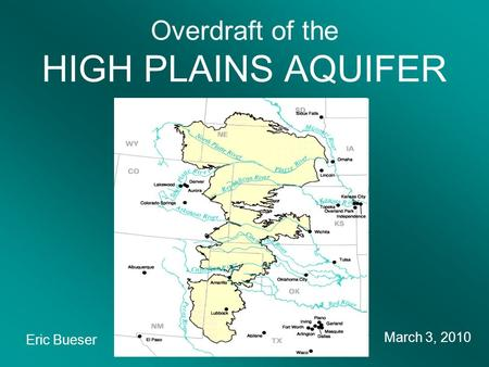 Overdraft of the HIGH PLAINS AQUIFER Eric Bueser March 3, 2010.