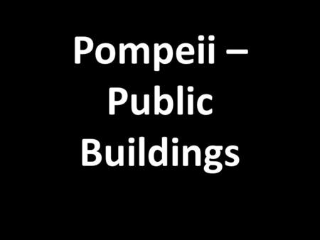 Pompeii – Public Buildings. The position and layout of Pompeii -On the left side (west) is the forum with the temples and municipal buildings grouped.