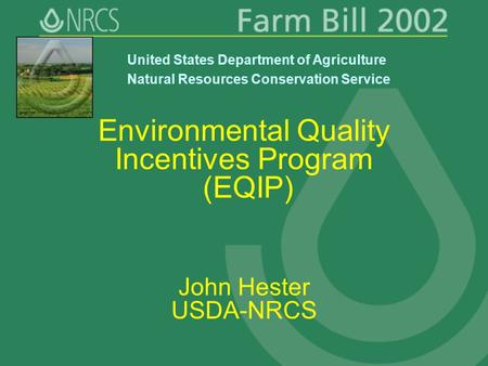 Environmental Quality Incentives Program (EQIP) John Hester USDA-NRCS United States Department of Agriculture Natural Resources Conservation Service.