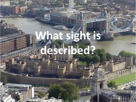 What sight is described?. Guess the sight by its description One can't imagine London without it. It stands on a hill and the gold ball and cross at the.
