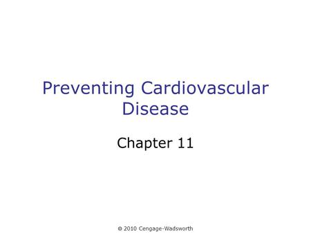 2010 Cengage-Wadsworth Preventing Cardiovascular Disease Chapter 11.