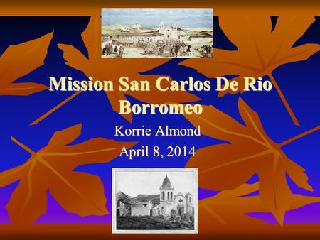 Mission San Carlos De Rio Borromeo Korrie Almond April 8, 2014.