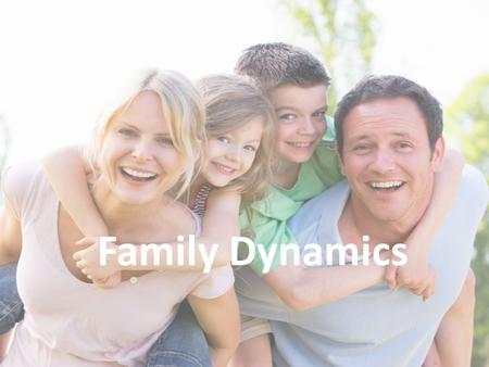 Family Dynamics What is a Family? Define Family: – An individual, or a group of people bonded by marriage, blood, or other means who have established.