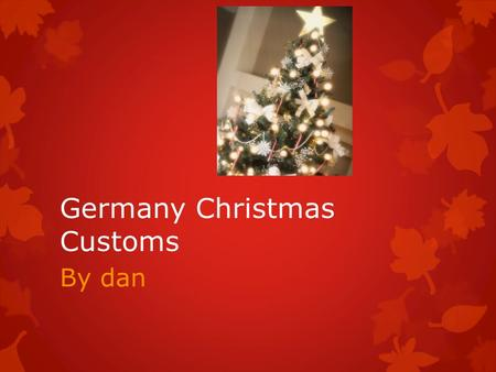 Germany Christmas Customs By dan. Beliefs  People believe that the Christ Child sends a messenger on Christmas Eve.  He appears as an angel in a white.