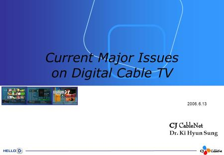 2006. 6.13 Current Major Issues on Digital Cable TV Dr. Ki Hyun Sung.