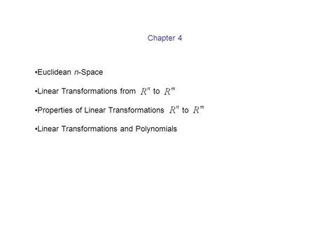 Chapter 4 Euclidean n-Space Linear Transformations from to Properties of Linear Transformations to Linear Transformations and Polynomials.