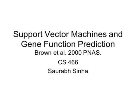 Support Vector Machines and Gene Function Prediction Brown et al. 2000 PNAS. CS 466 Saurabh Sinha.