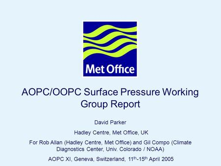 Page 1© Crown copyright AOPC/OOPC Surface Pressure Working Group Report David Parker Hadley Centre, Met Office, UK For Rob Allan (Hadley Centre, Met Office)
