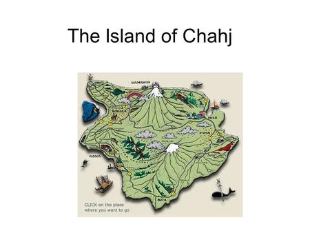 The Island of Chahj. Factors Contributing to Climate 38° North, 32° East None Tall, Extinct volcano (Mount Grailyteece)