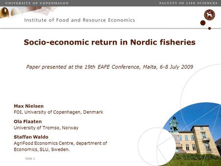 Slide 1 Max Nielsen FOI, University of Copenhagen, Denmark Ola Flaaten University of Tromso, Norway Staffan Waldo AgriFood Economics Centre, department.