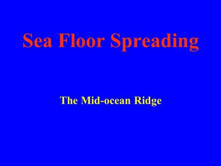 Sea Floor Spreading The Mid-ocean Ridge Vocabulary Sonar Sea-floor spreading Deep-ocean trench Subduction Mid-ocean ridge.