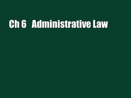 Ch 6 Administrative Law. 2 Agency Law Administrative agencies –State and Federal Business must comply with rules made by Administrative Agencies IE TN.