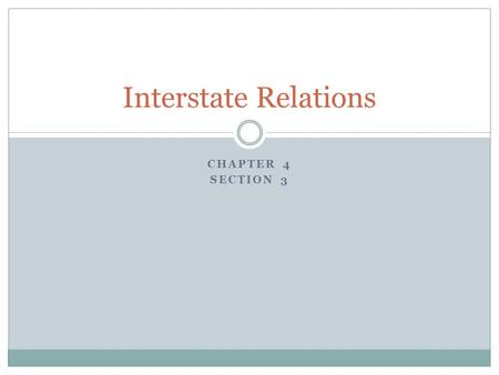 CHAPTER 4 SECTION 3 Interstate Relations. Objective Students will understand why State's make interstate compacts; Students will understand the purpose.