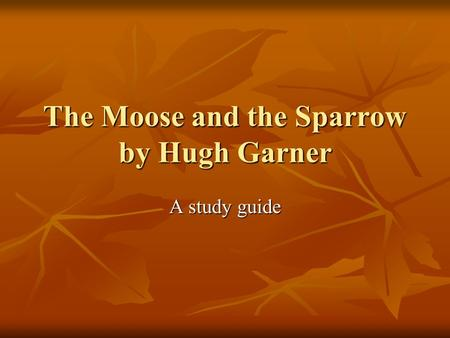 The Moose and the Sparrow by Hugh Garner A study guide.