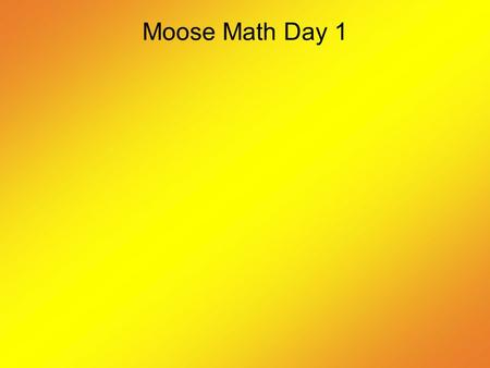 Moose Math Day 1. What's Happening? 1. Jamie's family visited their grandmother, who lives 634 miles from their house. On the first day, they drove 319.