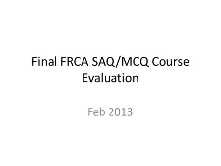 Final FRCA SAQ/MCQ Course Evaluation Feb 2013. Mean score represented on bar charts 1= poor 5= excellent Mean score for each subject is presented as bar.