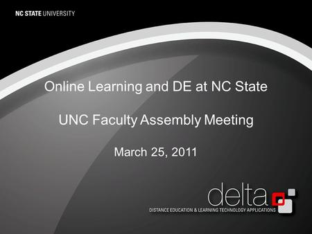 Online Learning and DE at NC State UNC Faculty Assembly Meeting March 25, 2011.