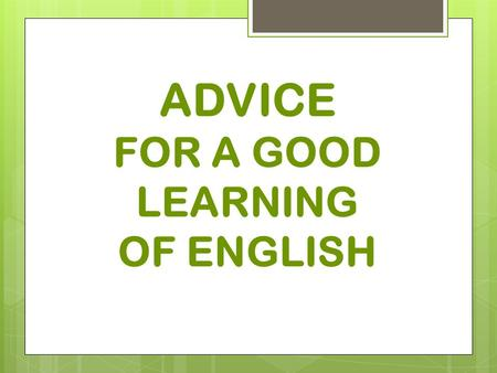 ADVICE FOR A GOOD LEARNING OF ENGLISH. RULE #1 SILENCE IN CLASS ! (pour que chacun ait la possibilité d'entendre, d'écouter et de se faire entendre)