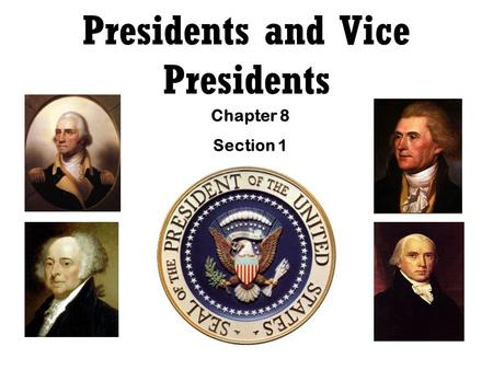 Presidents and Vice Presidents Chapter 8 Section 1.