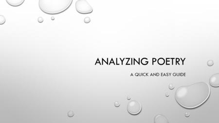 ANALYZING POETRY A QUICK AND EASY GUIDE. STEP 1: DETERMINING WHAT THE POEM MEANS READ THE POEM ONCE SILENTLY TO YOURSELF SLOWLY. THE FIRST TIME YOU READ.