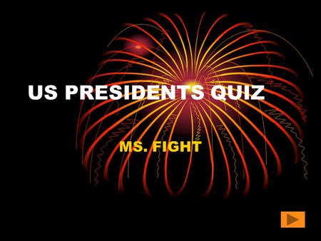 US PRESIDENTS QUIZ MS. FIGHT. QUESTION #1 In the year 2001, who was inaugurated as Vice President of the United States Albert Gore George W. Bush Mickey.