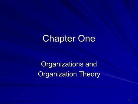 1 Chapter One Organizations and Organization Theory.