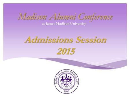 Madison Alumni Conference Admissions Session 2015 at James Madison University.