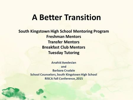 A Better Transition South Kingstown High School Mentoring Program Freshman Mentors Transfer Mentors Breakfast Club Mentors Tuesday Tutoring Anahid Avedesian.
