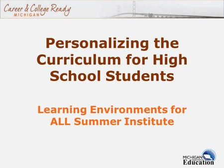 Personalizing the Curriculum for High School Students Learning Environments for ALL Summer Institute.