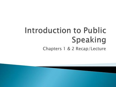 Chapters 1 & 2 Recap/Lecture.  Pick a Partner  Put together a speech  Topic: Public speaking is…..  Audience: High School students terrified about.