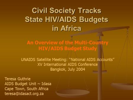 "Civil Society Tracks State HIV/AIDS Budgets in Africa An Overview of the Multi-Country HIV/AIDS Budget Study UNAIDS Satellite Meeting: ""National AIDS Accounts"""