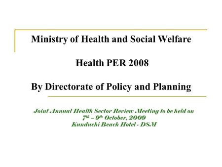 Joint Annual Health Sector Review Meeting to be held on 7 th – 9 th October, 2009 Kunduchi Beach Hotel - DSM Ministry of Health and Social Welfare Health.
