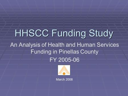HHSCC Funding Study An Analysis of Health and Human Services Funding in Pinellas County FY 2005-06 March 2008.