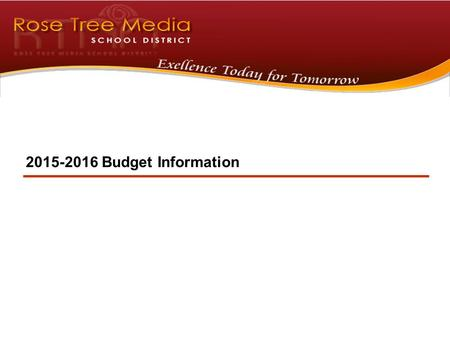 2015-2016 Budget Information. 1 OUR School District…OUR Children This helps to maintain and increase property values We achieve this through a serious.