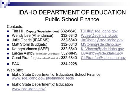 IDAHO DEPARTMENT OF EDUCATION Public School Finance Contacts: Tim Hill, Deputy Superintendent 332-6840 Wendy Lee.