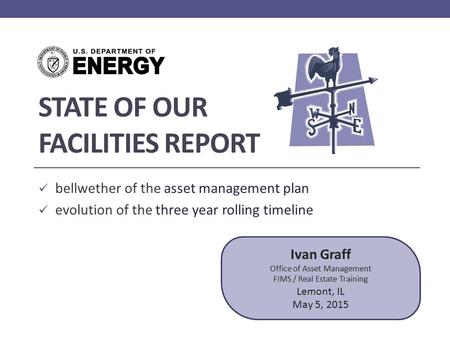 STATE OF OUR FACILITIES REPORT bellwether of the asset management plan evolution of the three year rolling timeline Ivan Graff Office of Asset Management.