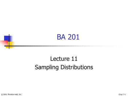 © 2001 Prentice-Hall, Inc.Chap 7-1 BA 201 Lecture 11 Sampling Distributions.
