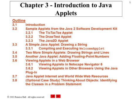  2002 Prentice Hall. All rights reserved. 1 Chapter 3 - Introduction <strong>to</strong> Java Applets Outline 3.1 Introduction 3.2 Sample Applets from the Java 2 Software.