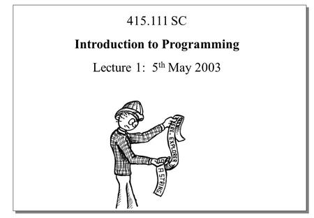 415.111 SC Introduction to Programming Lecture 1: 5 th May 2003.