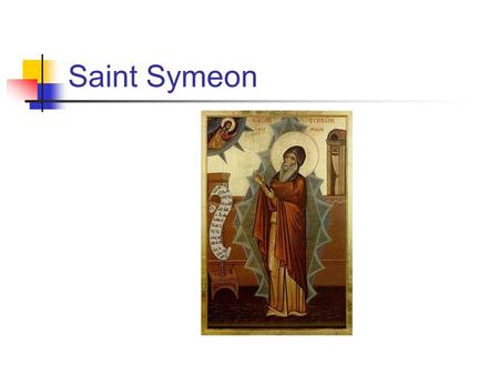 Saint Symeon. The Mystic of Fire and Light Symeon considered mysticism to be the sign of an authentic Christian life.