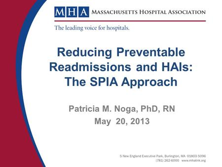 Reducing Preventable Readmissions and HAIs: The SPIA Approach Patricia M. Noga, PhD, RN May 20, 2013.
