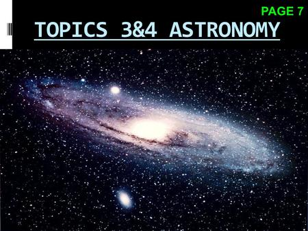 TOPICS 3&4 ASTRONOMY PAGE 7  All the matter in the universe, is thought to be contained in an area no larger than a grain of sand  This area was under.