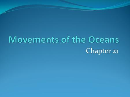 Chapter 21. Ocean Currents Ocean water moves in giant streams called CURRENTS. Two categories: Surface & Deep Currents.