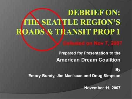 Prepared for Presentation to the American Dream Coalition By Emory Bundy, Jim MacIsaac and Doug Simpson November 11, 2007 Defeated on Nov 7, 2007.